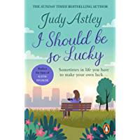 I Should Be So Lucky: an uplifting and hilarious novel from the ever astute Astley