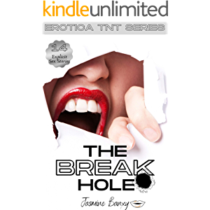The Break Hole: 14 Extremely Naughty Erotic Short Stories for Horny Men and Women - Erotica TNT Series