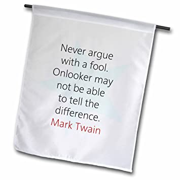 never argue with a fool