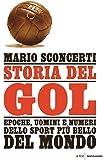 Storia del gol. Epoche, uomini e numeri dello sport più bello del mondo