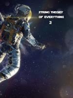 String Theory Of Everything 2