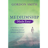 Mediumship Made Easy: An Introductory Guide to Developing Spiritual Awareness and Intuition