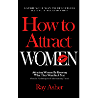 How to Attract Women: Laugh Your Way to Effortless Dating & Relationship! Attracting Women By Knowing What They Want In…