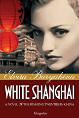 White Shanghai a Novel of the Roaring Twenties in China Paperback