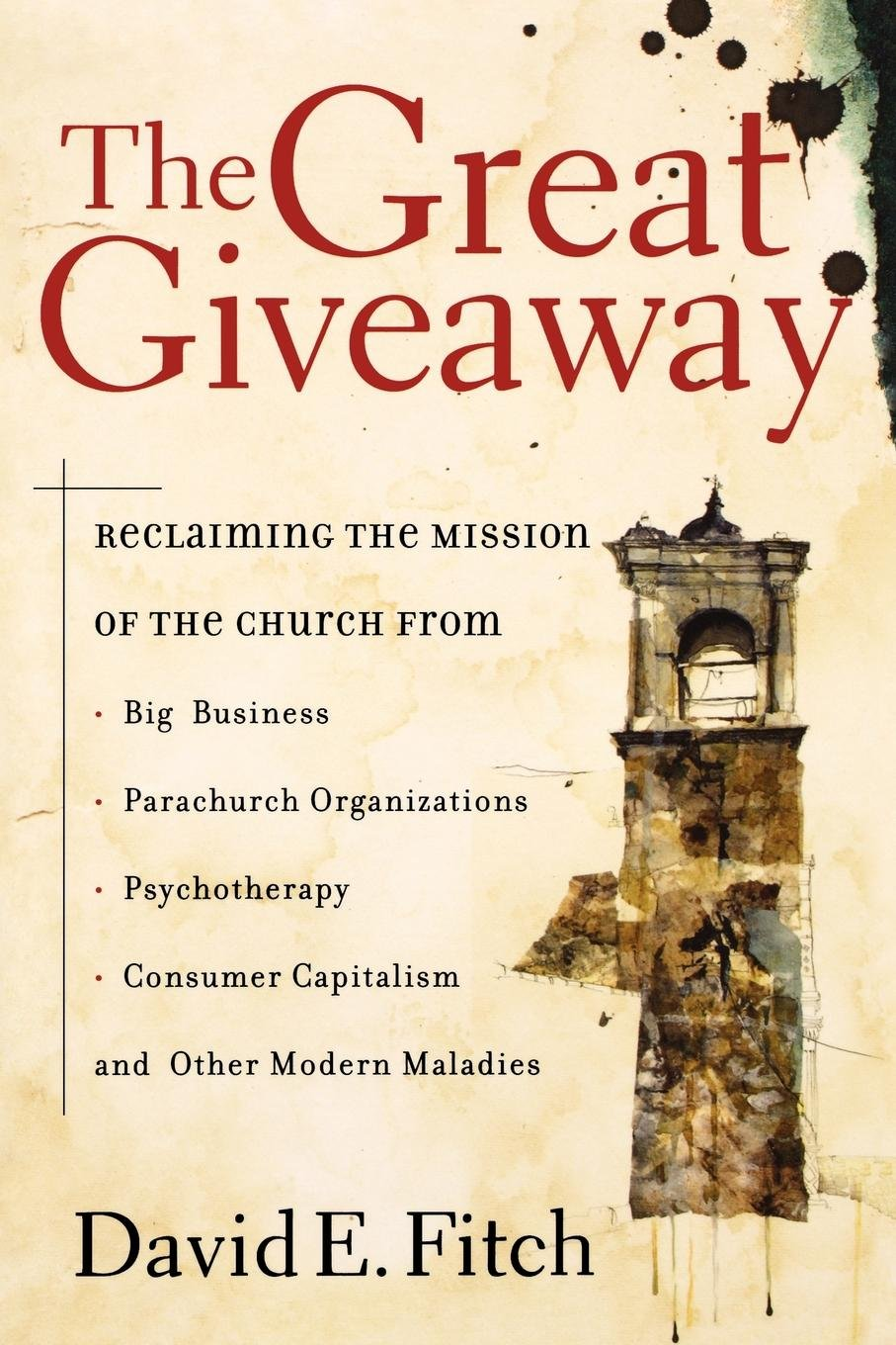 Download The Great Giveaway: Reclaiming the Mission of the Church from Big Business, Parachurch Organizations, Psychotherapy, Consumer Capitalism, and Other Modern Maladies pdf