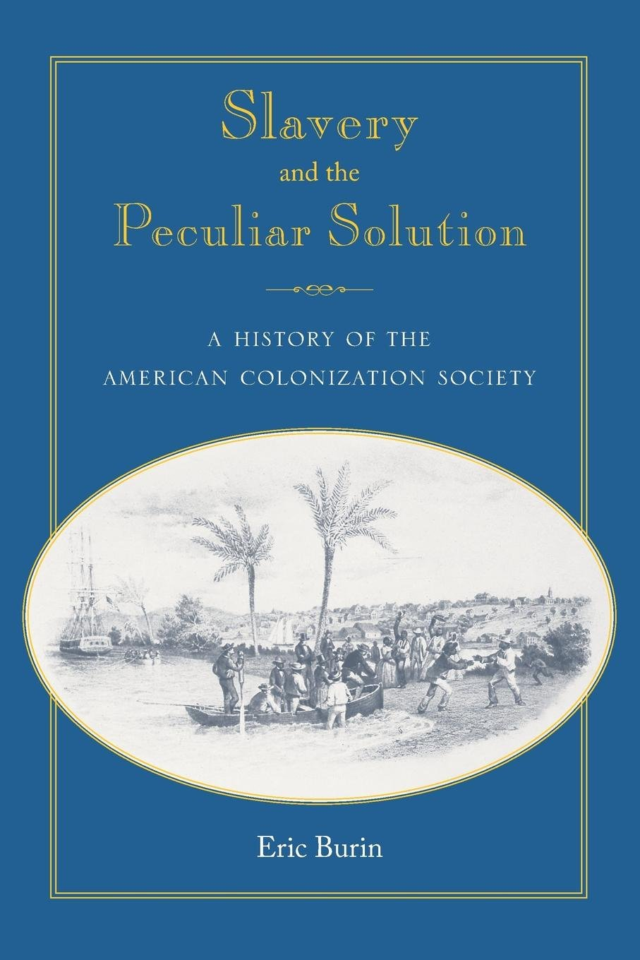 Read Online Slavery and the Peculiar Solution: A History of the American Colonization Society (Southern Dissent) ebook
