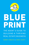 Blueprint: The Agent's Guide to Building a Thriving Real Estate Business