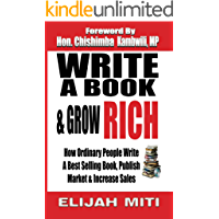 Write A Book & Grow Rich: How Ordinary People Write A Bestseller ,Publish,Market & Increase Sales