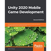 Unity 2020 Mobile Game Development: Discover practical techniques and examples to create and deliver engaging games for…