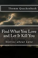 Find What You Love and Let It Kill You: Stories about Love Kindle Edition