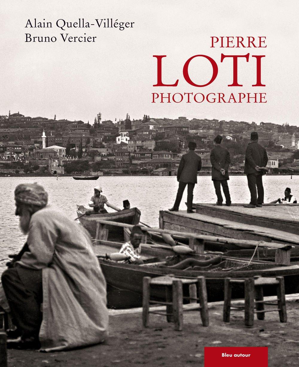 Pierre Loti photographe : Quella-Villéger, Alain, Vercier, Bruno: Amazon.it: Libri