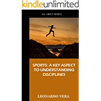 SPORTS: A KEY ASPECT TO UNDERSTANDING DISCIPLINES: A book on sports disciplines, teams and high performance (English…