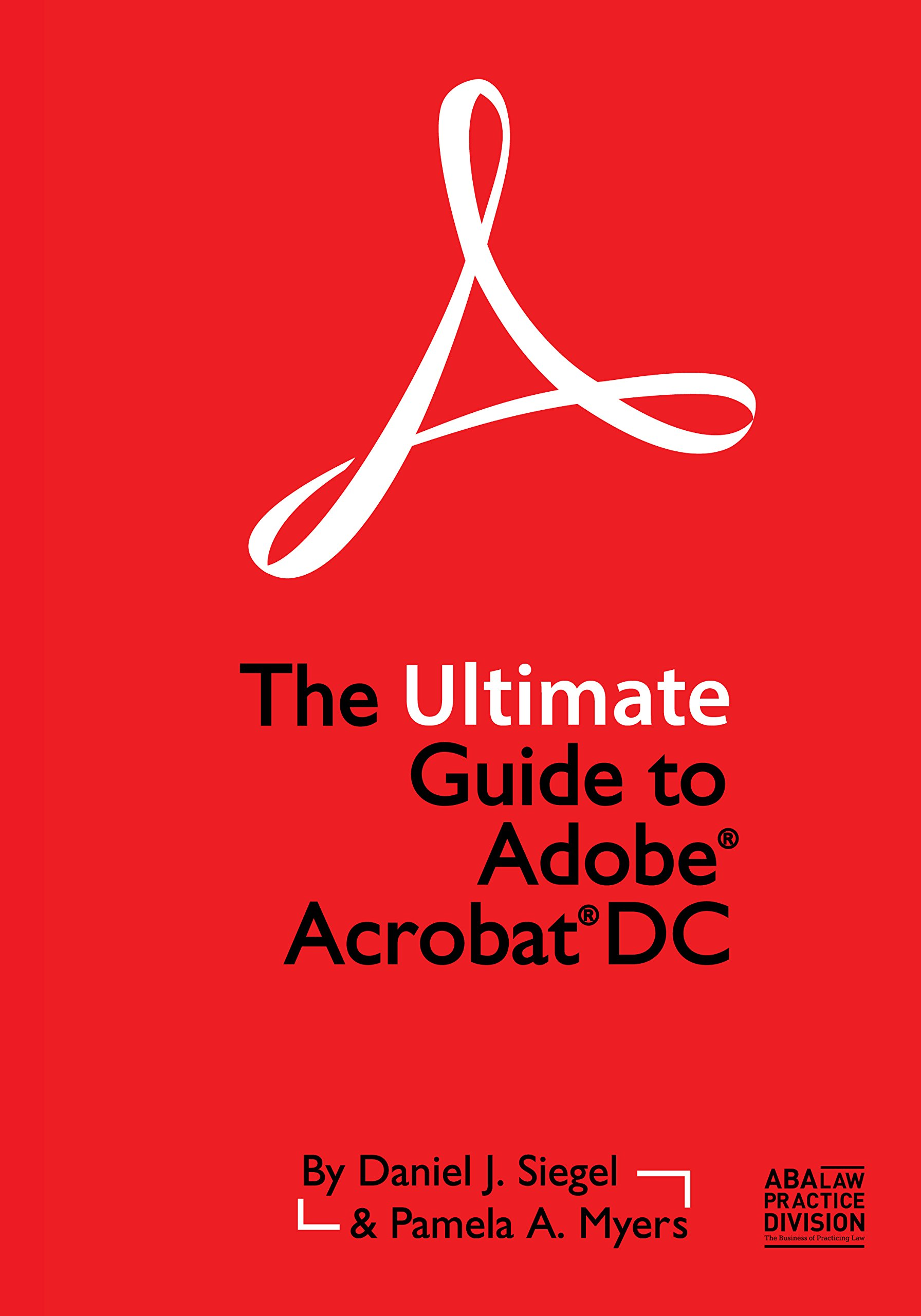 The Ultimate Guide to Adobe Acrobat DC: Daniel J  Siegel