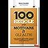 100 regole per motivare gli altri: Come riescono i grandi leader a ottenere risultati incredibili