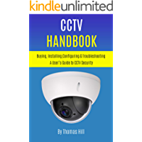 CCTV Handbook: Buying, Installing, Configuring, & Troubleshooting A User's Guide to CCTV Security