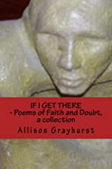 If I Get There - Poems of Faith and Doubt, a collection Kindle Edition