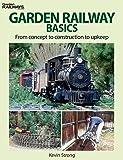 Garden Railway Basics: From Concept to Construction to Upkeep (Garden Railway Books)