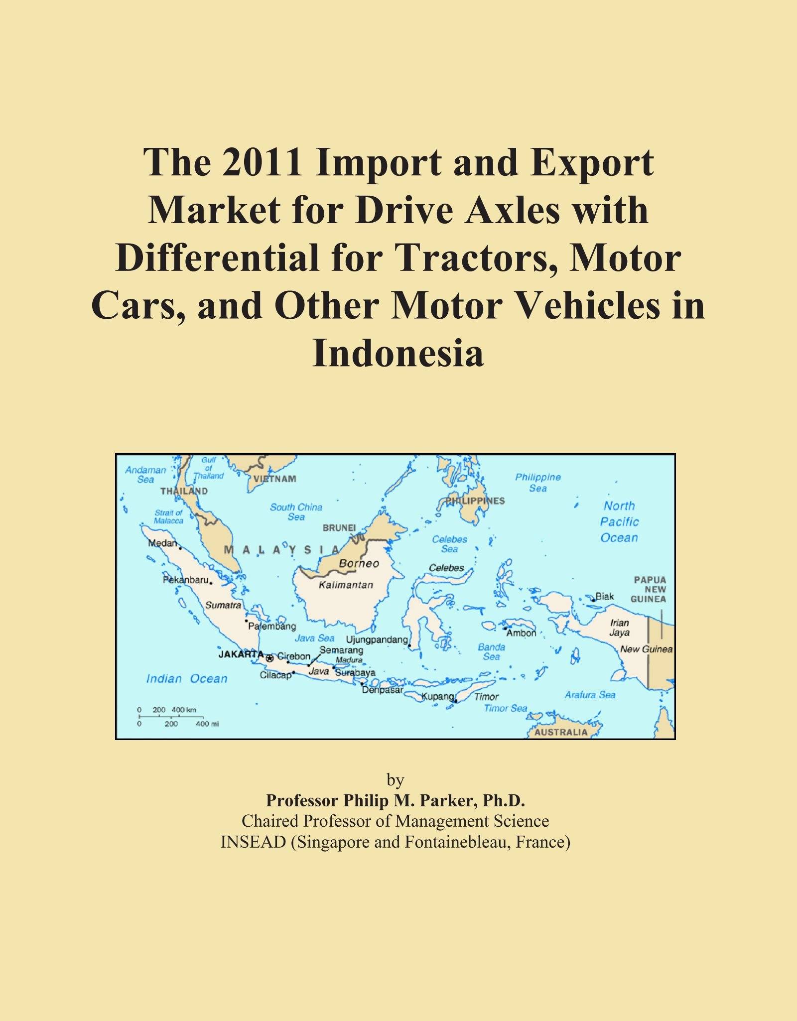 The 2011 Import and Export Market for Drive Axles with Differential for Tractors, Motor Cars, and Other Motor Vehicles in Indonesia ebook
