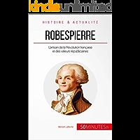 Robespierre: L'artisan de la Révolution française et des valeurs républicaines (Grandes Personnalités t. 39) (French Edition)