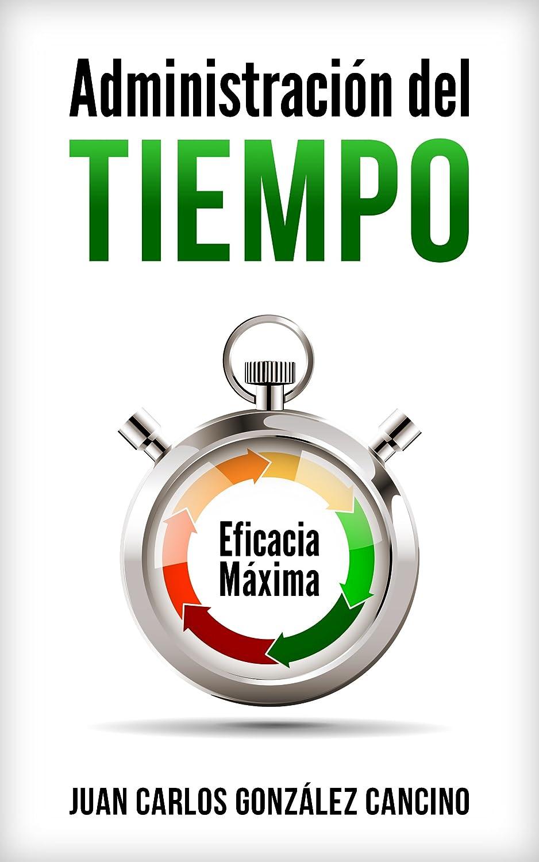 Administración del tiempo (Eficacia máxima nº 1) eBook: Juan ...