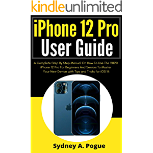 iPhone 12 Pro User Guide: A Complete Step By Step Manual On How To Use The 2020 iPhone 12 Pro For Beginners And Seniors…