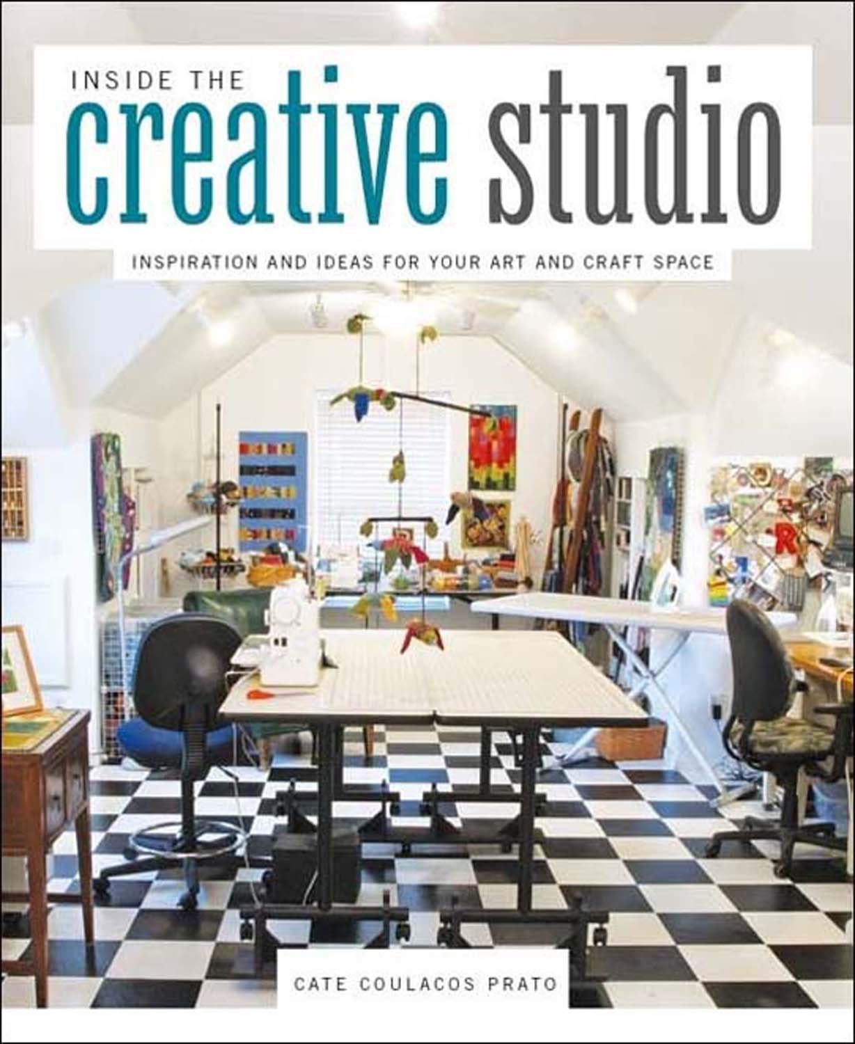Inside the Creative Studio: Inspiration and Ideas for Your Art and ...