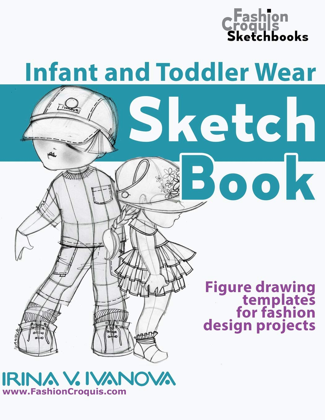 Infant And Toddler Wear Sketchbook Figure Drawing Templates For Fashion Design Projects Fashion Croquis Sketchbooks Ivanova Irina V 9781798146231 Amazon Com Books