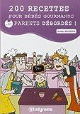 200 recettes pour bébés gourmands et parents débordés