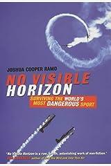 No Visible Horizon: Surviving the World's Most Dangerous Sport Paperback