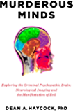 Murderous Minds: Exploring the Criminal Psychopathic Brain: Neurological Imaging and the Manifestation of Evil