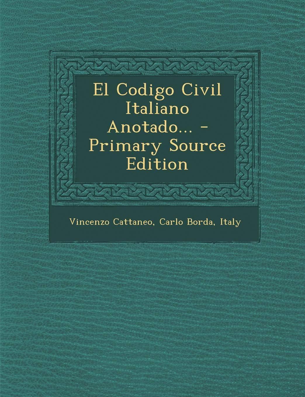 El Codigo Civil Italiano Anotado...: Amazon.es: Cattaneo, Vincenzo, Borda, Carlo, Italy: Libros