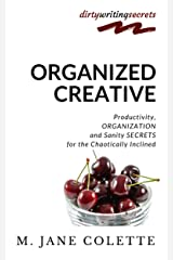 Organized Creative: Productivity, Organization and Sanity Secrets for the Chaotically Inclined Kindle Edition