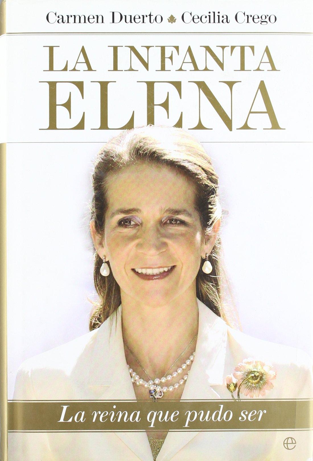 La Infanta Elena : la reina que pudo ser (Biografias Y Memorias)