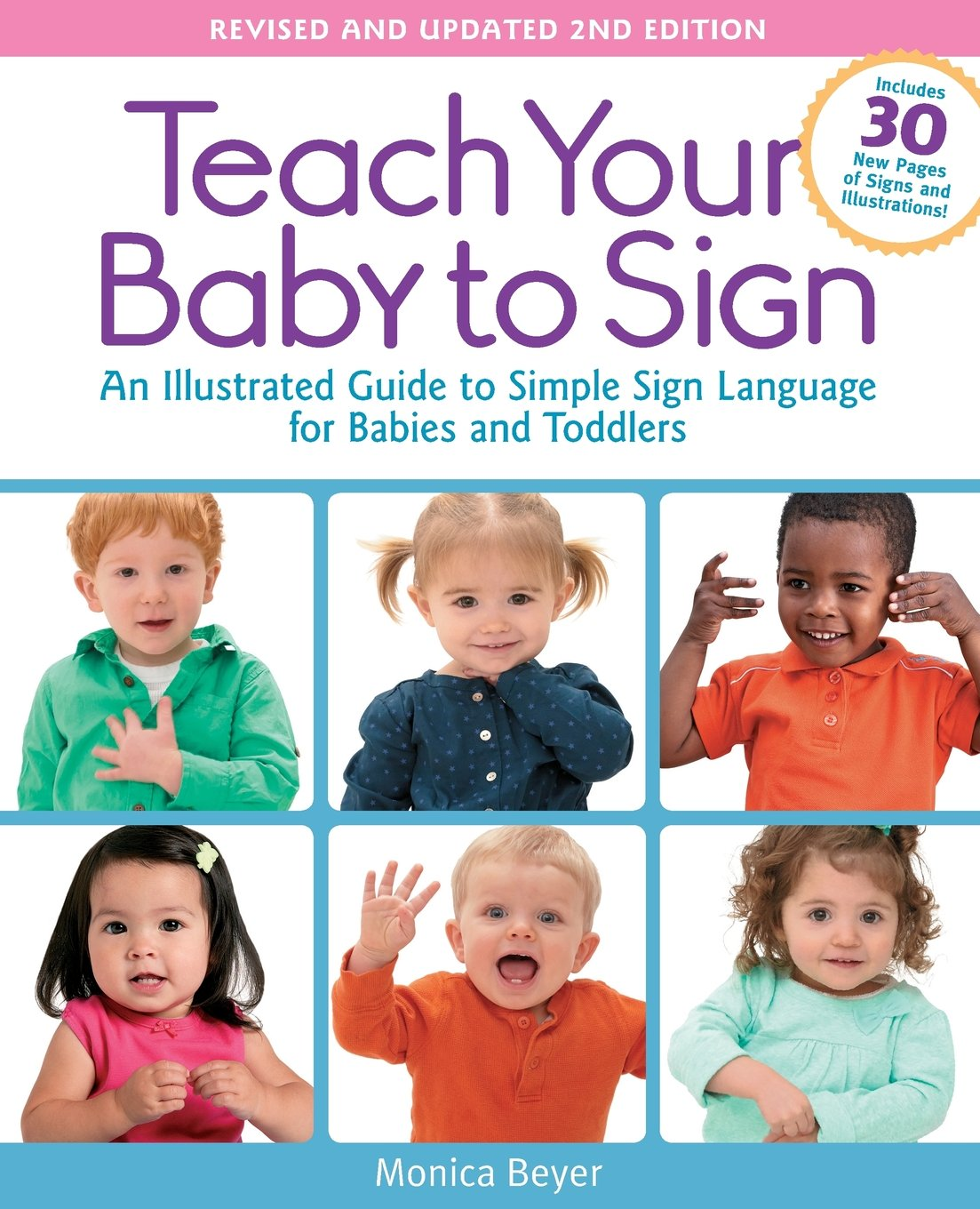 Read Online Teach Your Baby to Sign, Revised and Updated 2nd Edition: An Illustrated Guide to Simple Sign Language for Babies and Toddlers - Includes 30 New Pages of Signs and Illustrations! pdf epub