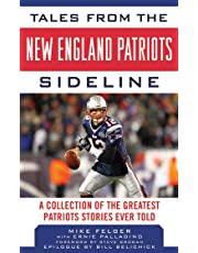 Tales from the New England Patriots Sideline: A Collection of the Greatest Stories of the Team's First 40 Years