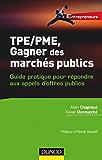 TPE-PME, gagner des marchés publics : Guide pratique pour répondre aux appels d'offres publics (Entrepreneurs)