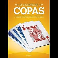 O Valete de Copas: O Caminho Da Mágica Com Cartas De Jogar (Os Valetes Livro 1)