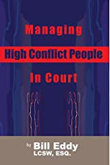 Managing High Conflict People in Court Kindle Edition