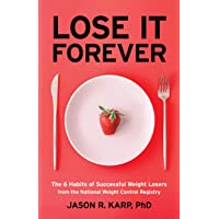 Lose It Forever: The 6 Habits of Successful Weight Losers from the National Weight...