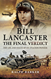Bill Lancaster: The Final Verdict: The Life and Death of an Aviation Pioneer