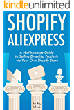 Shopify AliExpress (E-Commerce Dropshipping): A No-Nonsense Guide to Selling Dropship Products via Your Own Shopify Store