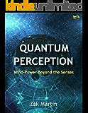 Quantum Perception: Mind-Power Beyond the Senses (English Edition)
