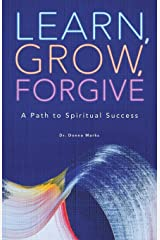 Learn, Grow, Forgive: A Path to Spiritual Success Paperback