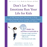 Don't Let Your Emotions Run Your Life for Kids: A DBT-Based Skills Workbook to Help Children Manage Mood Swings, Control Angr