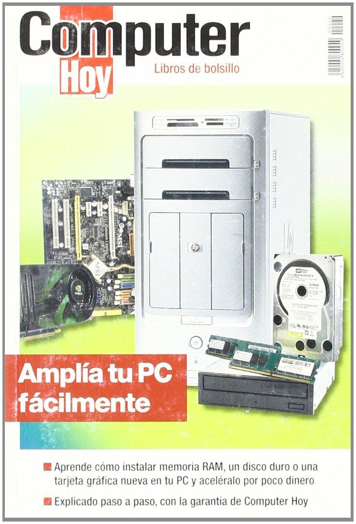 AMPLIA TU PC FACILMENTE (COMPUTER HOY): AA.VV ...