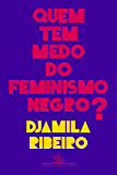 Quem tem medo do feminismo negro?