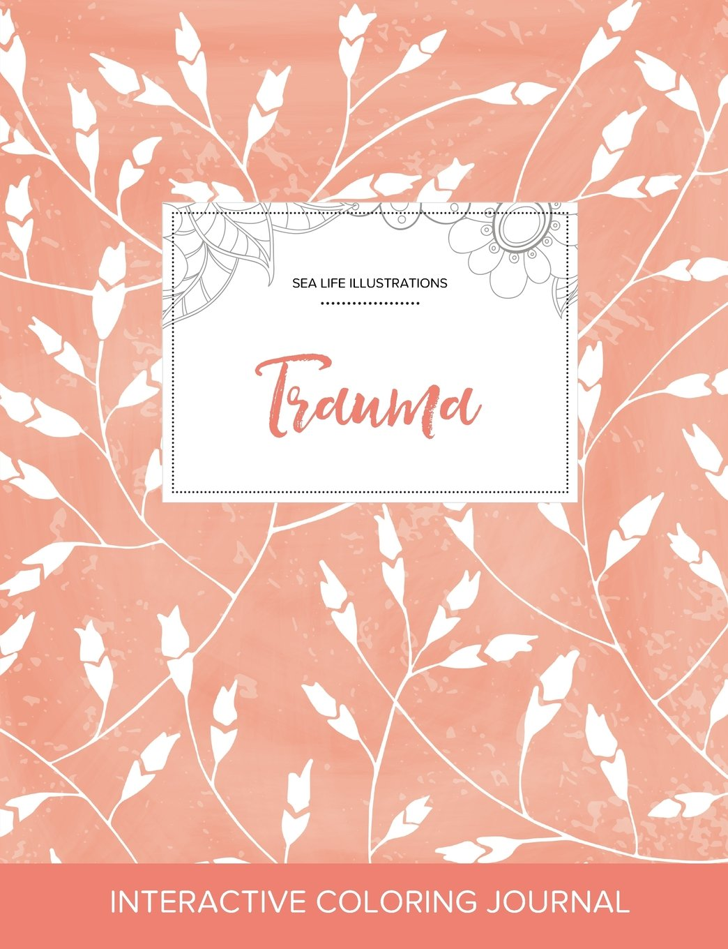 Read Online Adult Coloring Journal: Trauma (Sea Life Illustrations, Peach Poppies) ebook
