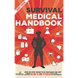 Survival Medical Handbook 2022-2023: Step-By-Step Guide to be Prepared for Any Emergency When Help is NOT On The Way With the