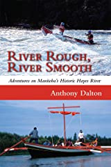 River Rough, River Smooth: Adventures on Manitoba's Historic Hayes River Kindle Edition