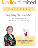 Stop Eating Your Heart Out: Digital Workbook: The 21-Day Program to Free Yourself from Emotional Eating